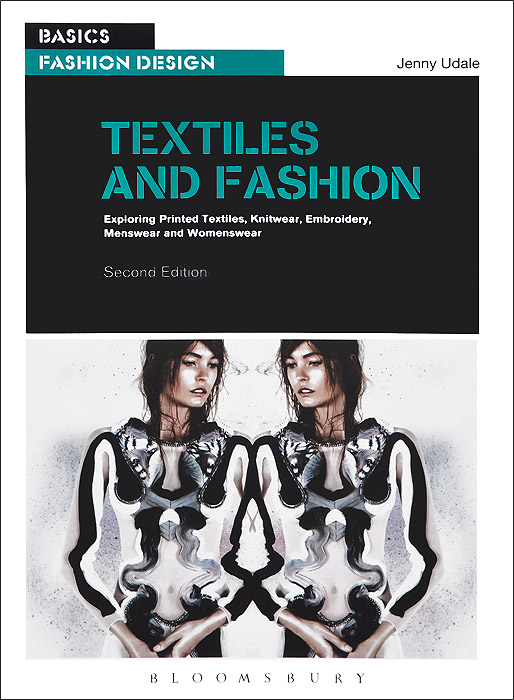 Textiles and Fashion: Exploring Printed Textiles, Knitwear, Embroidery, Menswear and Womenswear