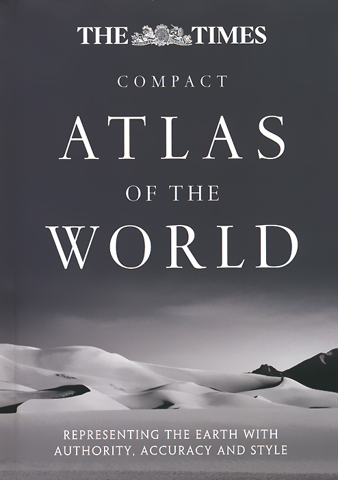 The Times Compact Atlas of the World: Representing the Earth with Authority, Accuracy and Style atlas of the world picture book
