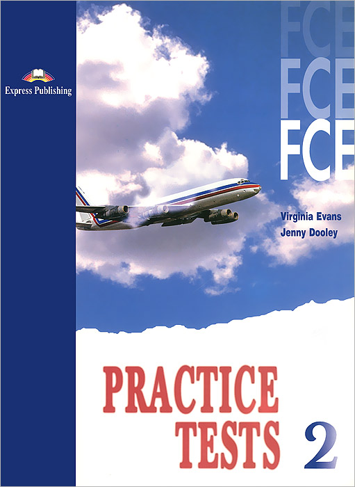 Virginia Evans, Jenny Dooley FCE Practice Tests: Student's Book: Level 2 dooley j evans v fce for schools practice tests 1 student s book