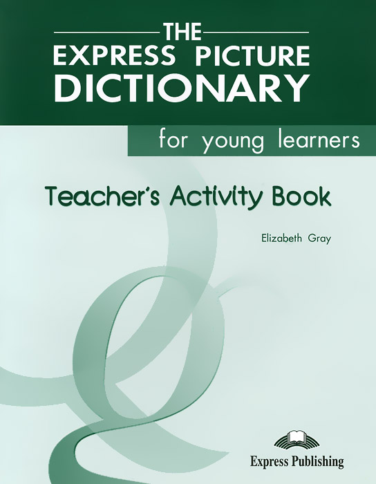 Elizabeth Gray The Express Picture Dictionary for Young Learners: Teacher's Activity Book new eli picture dictionary cd rom german