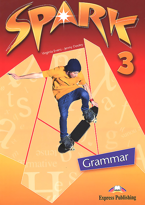 Virginia Evans, Jenny Dooley Spark 3: Grammar ISBN: 978-1-84974-763-9