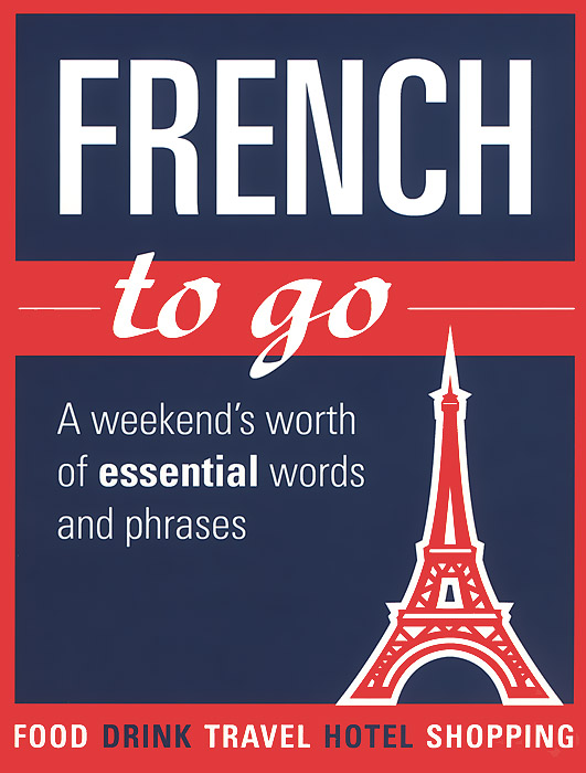 French to Go: A Weekend's Worth of Essential Words and Phrases (+ map) easy learning speak french with cdx2