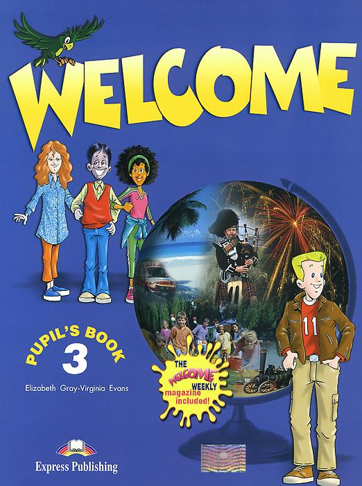 Elizabeth Gray, Virginia Evans Welcome 3: Pupil's Book gray e teacher s book welcome 3