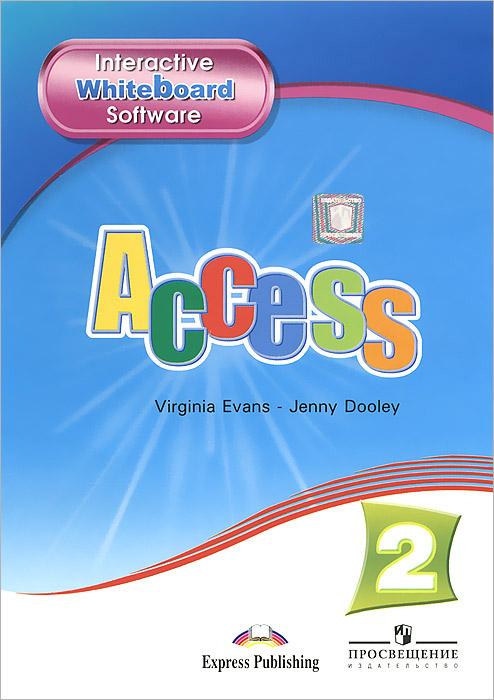 Virginia Evans, Jenny Dooley Access 2: Interactive Whiteboard Software evans v dooley j enterprise 3 video activity book pre intermediate рабочая тетрадь к видеокурсу