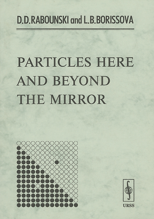 L. B. Borissova, D. D. Rabounski Particles Here and Beyond the Mirror time and space is a fiction only distance is a reality
