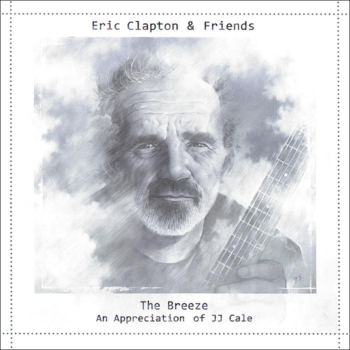 Eric Clapton & Friends. The Breeze (An Appreciation Of JJ Cale).   Новый альбом знаменитого британского гитариста, посвещенный творчеству легендарного музыканта Джей Джей Кейла.