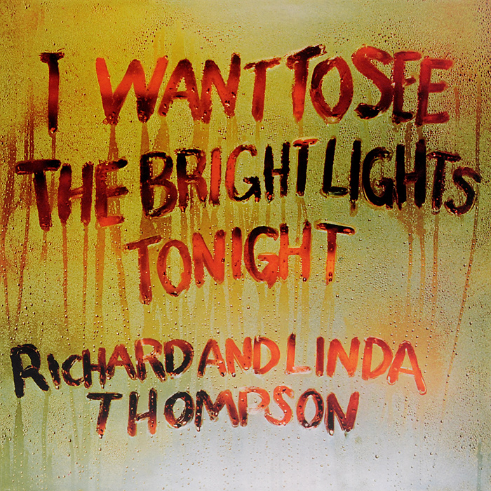 Ричард Томпсон,Линда Томпсон Richard And Linda Thompson. I Want To See The Bright Lights Tonight (LP) купить