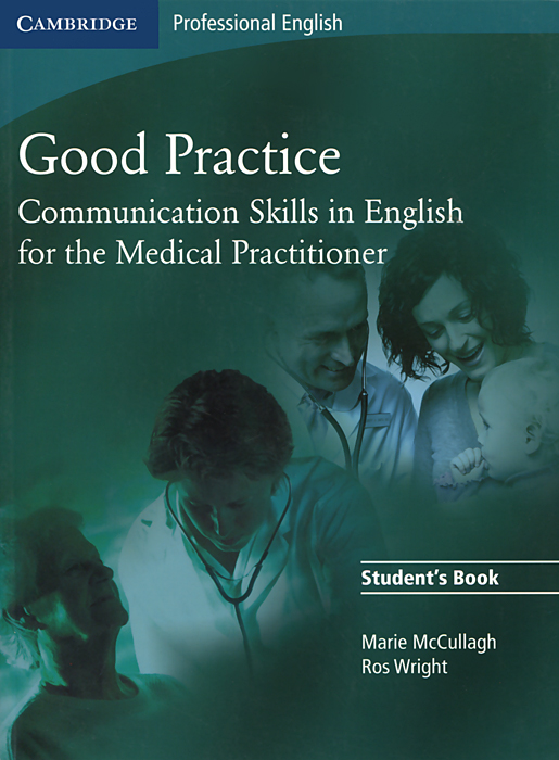 Good Practice: Communication Skills in English for the Medical Practitioner: Student's Book sophie hill the knowledgeable patient communication and participation in health