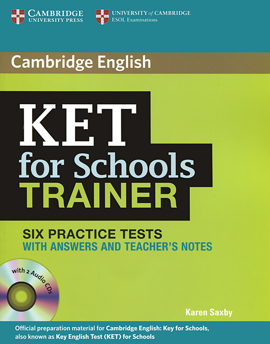 KET for Schools Trainer: Six Practice Tests with Answers and Teacher's Notes (+ 2 CD) practice tests for cambridge ket for schools sb