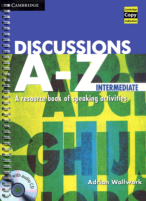 Discussions A-Z: Intermediate: A Resource Book of Speaking Activities (+ CD) kathy burke ben rowdon wavelength intermediate teacher s resource book