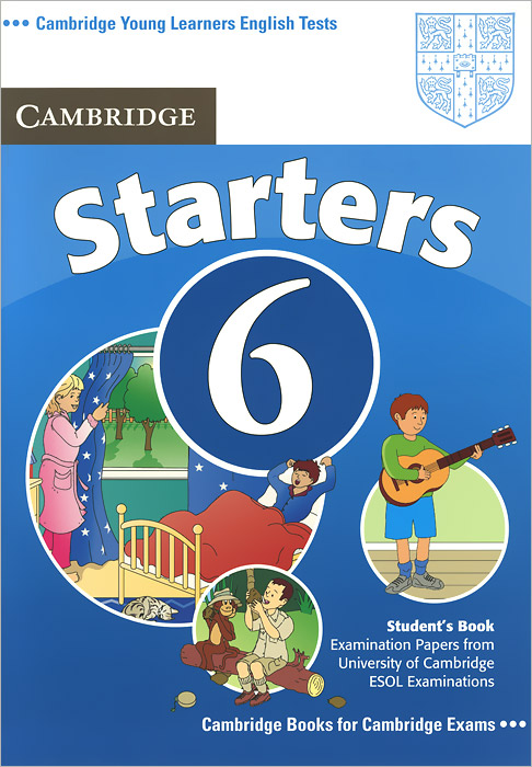 Cambridge Starters 6: Student's Book: Examination Papers from University of Cambridge ESOL Examinations cambridge preliminary english test 4 teacher s book examination papers from the university of cambridge esol examinations