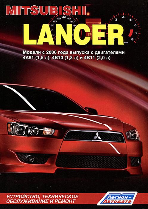 Mitsubishi Lancer. Модели с 2006 года выпуска с двигателями 4А91 (1,5 л), 4В10 (1,8 л) и 4В11 (2,0 л). Устройство, техническое обслуживание и ремонт hafei princip с 2006 бензин пособие по ремонту и эксплуатации 978 966 1672 39 9