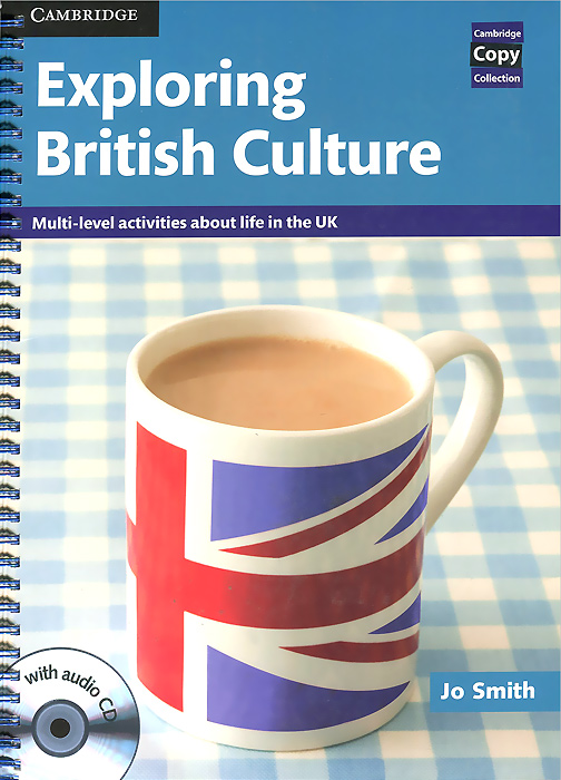 Exploring British Culture: Multi-level Activities about Life in the UK (+ CD-ROM) talking about chinese culture volume 2 cd