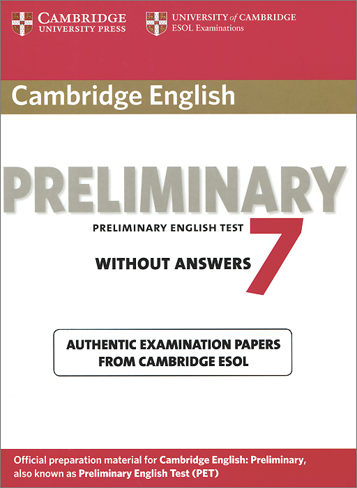 Cambridge English Preliminary 7: Student's Book without Answers: Authentic Examination Papers from Cambridge Esol cambridge preliminary english test 6 self study pack student s book with answers and audio cds 2