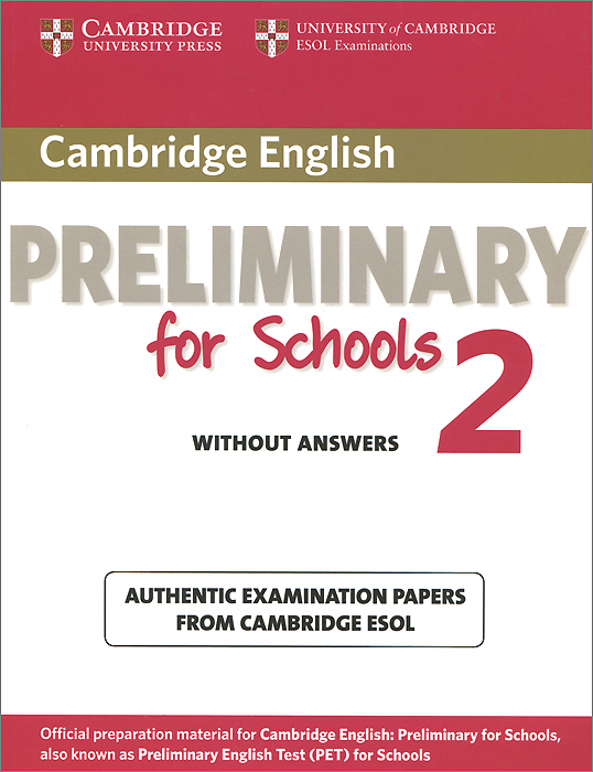 Cambridge English Preliminary for Schools 2: Student's Book without Answers: Authentic Examination Papers from Cambridge ESOL cambridge key english test 3 examination papers from university of cambridge esol examinations