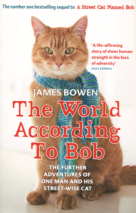 The World According to Bob: The Further Adventures of One Man and His Street-wise Cat a street cat named bob how one man and his cat found hope on the streets