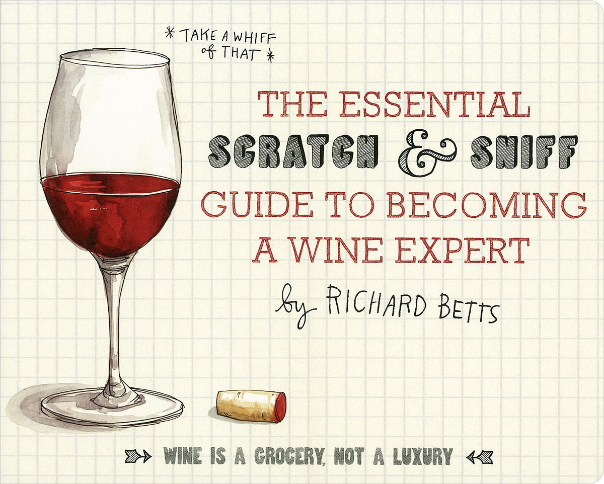 The Essential Scratch & Sniff Guide to Becoming a Wine Expert geoff burch irresistible persuasion the secret way to get to yes every time