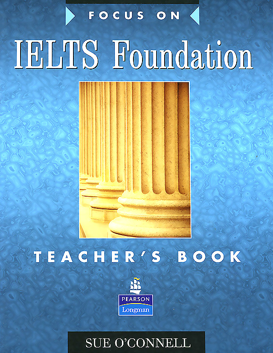 Focus on IELTS Foundation: Teacher's Book focus on grammar a basic course for reference and practice teacher's manual