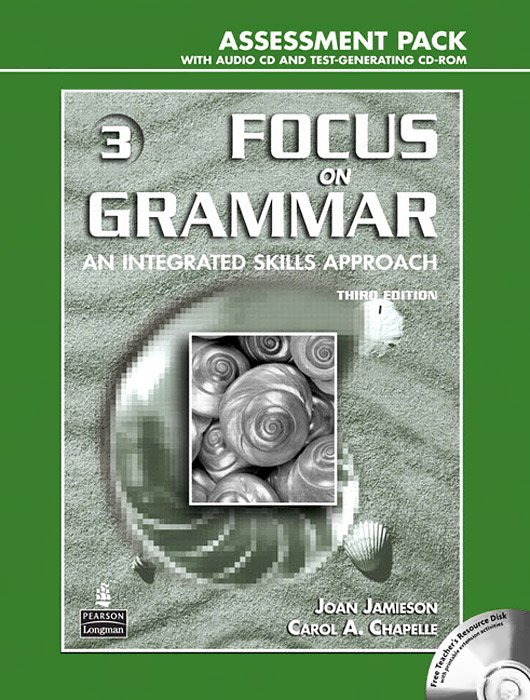 Focus on Grammar 3: An Integrated Skills Approach: Assessment Pack (+ 2 CD-ROM) the keys for english grammar reference and practice and english grammar test file ключи