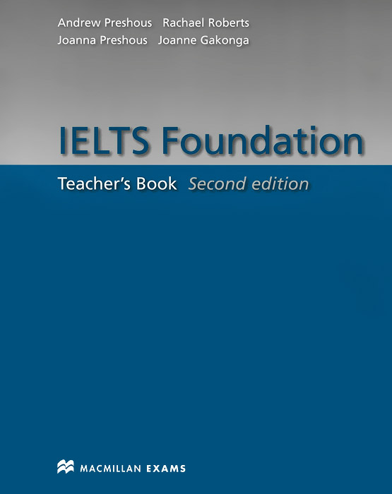 IELTS Foundation: Teacher's Book mcgarry f mcmahon p geyte e webb r get ready for ielts teacher s guide pre intermediate to intermediate ielts band 3 5 4 5 mp3