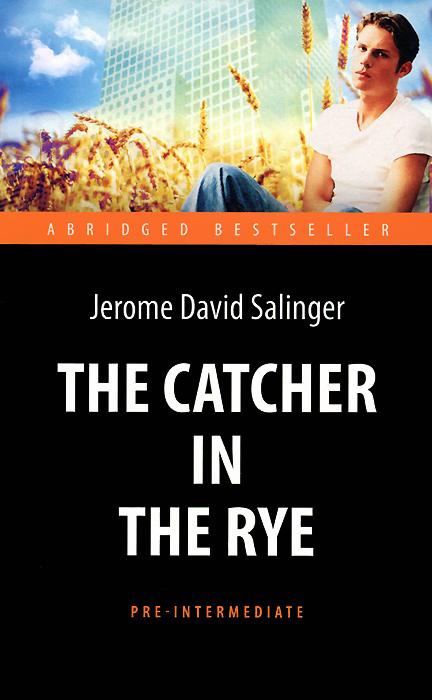 Джером Дэвид Сэлинджер The Catсher in the Rye / Над пропастью во ржи the catcher in the rye