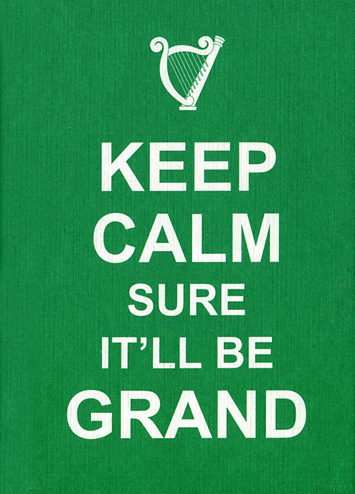 Keep Calm Sure It'll Be Grand love a book of quotations