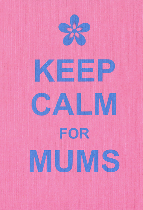 Keep Calm for Mums keep smiling through