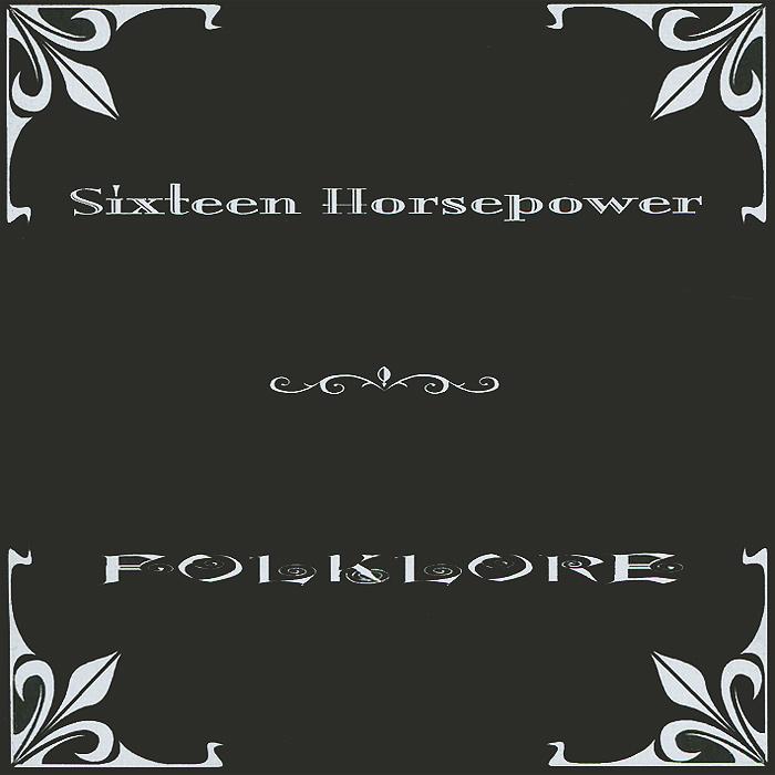 16 Horsepower Sixteen Horsepower. Folklore