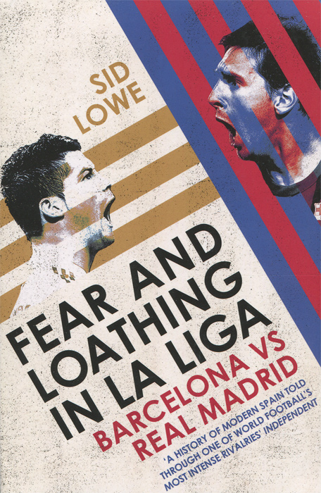 Fear and Loathing in La Liga: Barcelona vs Real Madrid the historian