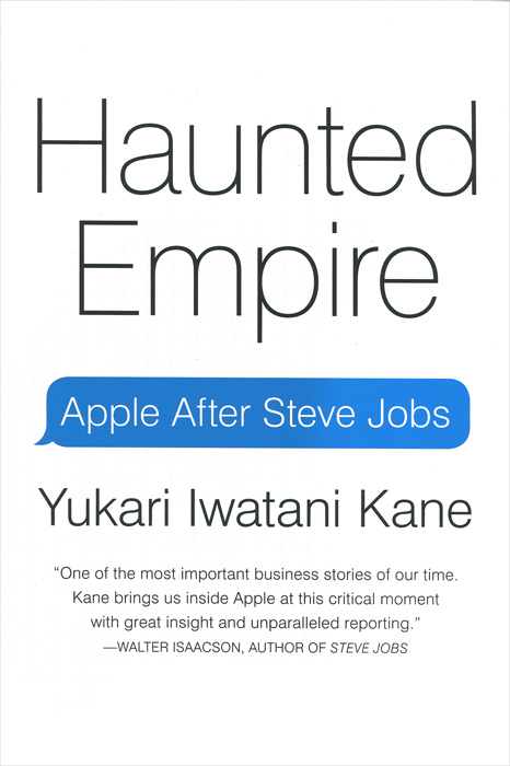 Haunted Empire: Apple After Steve Jobs yukari iwatani kane haunted empire apple after steve jobs