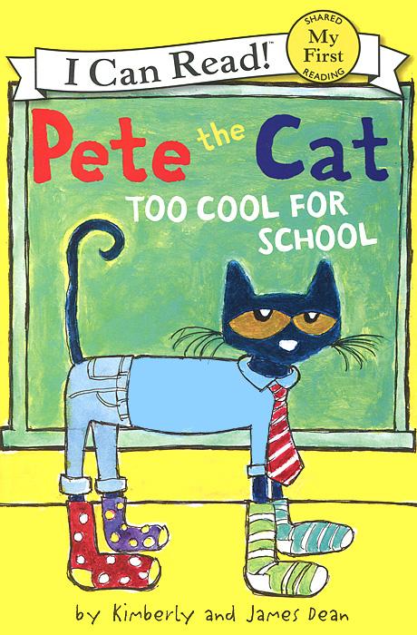 Pete the Cat: Too Cool for School, Зарубежная литература для детей  - купить со скидкой