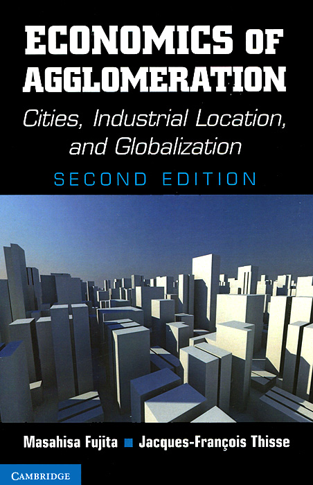 Economics of Agglomeration: Cities, Industrial Location and Globalization