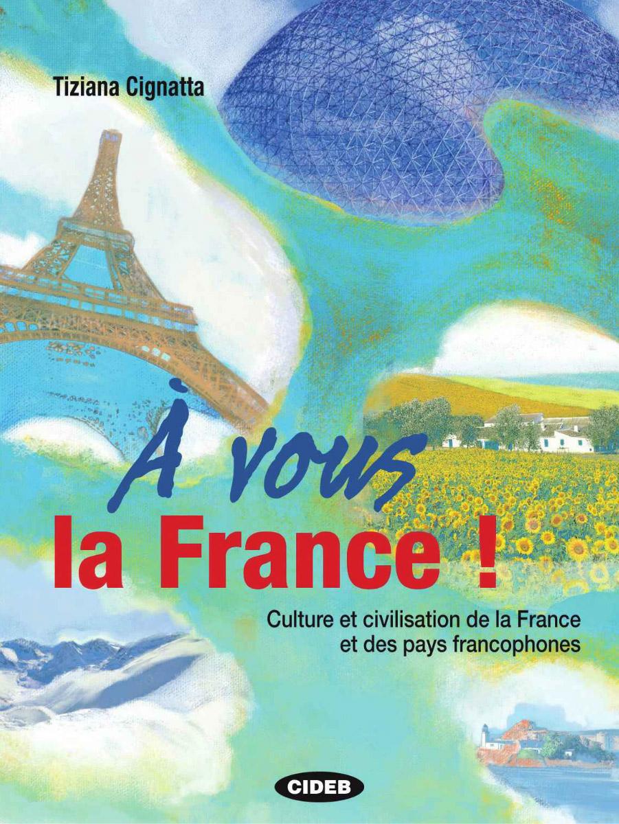 A Vous la France! Culture et Civilisation de la France et Des Pays Francophones (+ CD) о бугакова savoir vivre en france