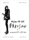 How To Be Parisian: Wherever You Are how to be a young writer