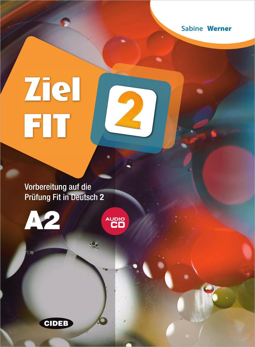 Ziel Fit 2: Vorbereitung auf die Prufung Fit in Deutsch 2 (+ CD)
