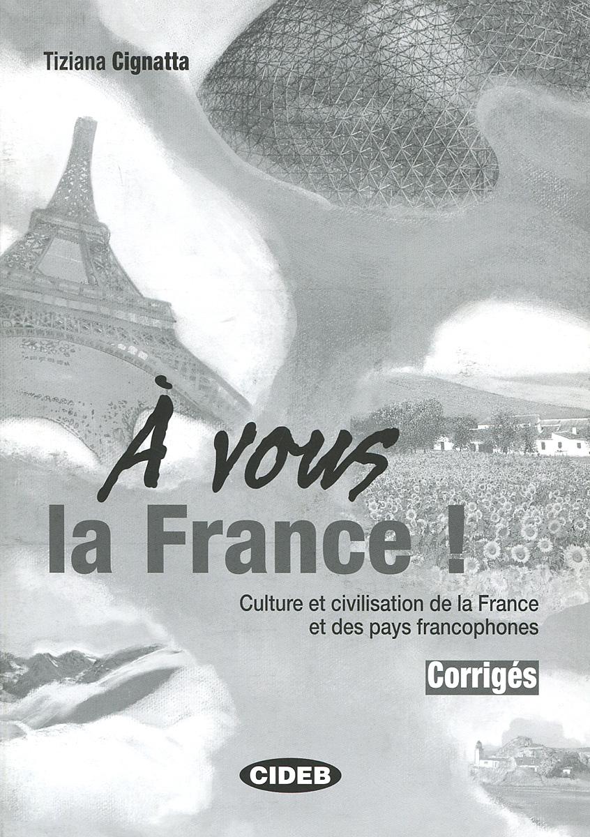 A vous la France! Culture et civilisation de la France et des pays francophones: Corriges antoine françois andréossy voyage a l embouchure de la mer noire