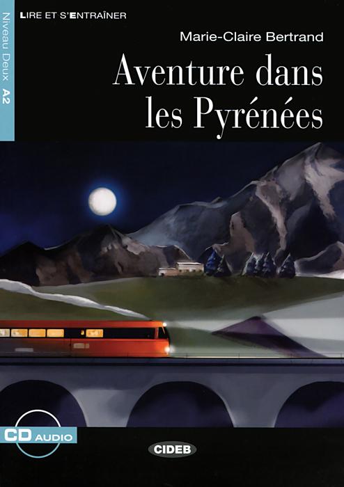 Aventures Dans les Pirenees: Niveau Deux A2 (+ CD) dumas a les trois mousquetaires tome ii roman d aventures en francais 1844 три мушкетера том ii приключенческий роман на французском языке