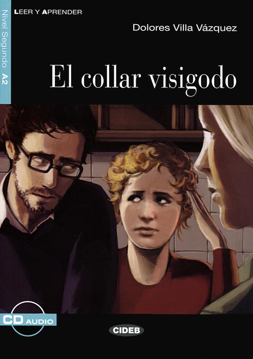El Collar Visigodo: Nivel segundo A2 (+ CD) margarita barbera quiles el secreto de romina nivel segundo a2 cd