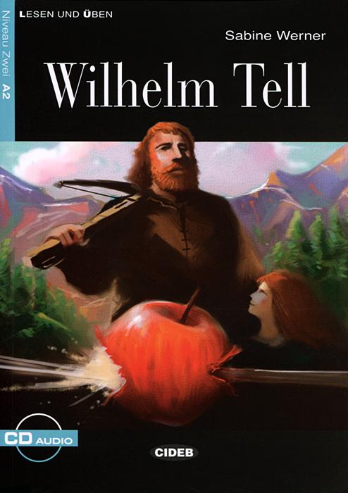 Wilhelm Tell: Niveau Zwei A2 (+ CD) die bewegung der zeit