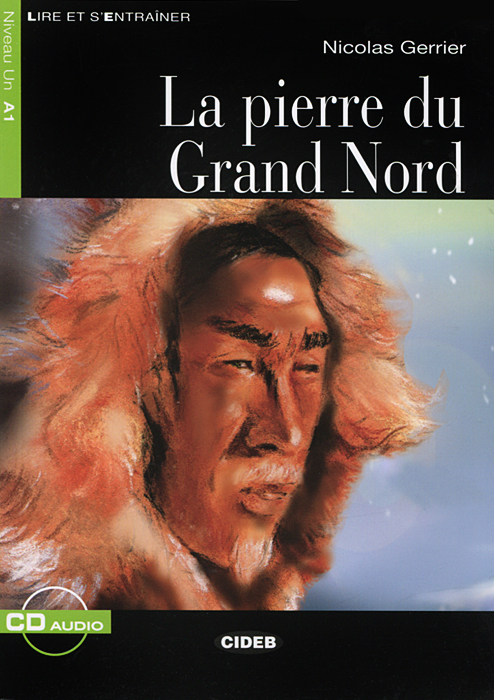 цена  La pierre du Grand Nord: Niveau Un A1 (+ CD)  онлайн в 2017 году