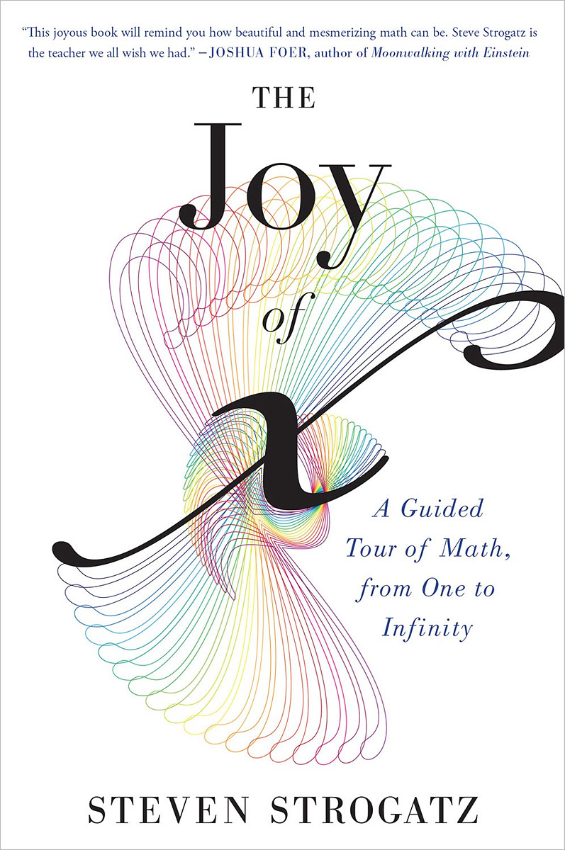 The Joy of x: A Guided Tour of Math, from One to Infinity