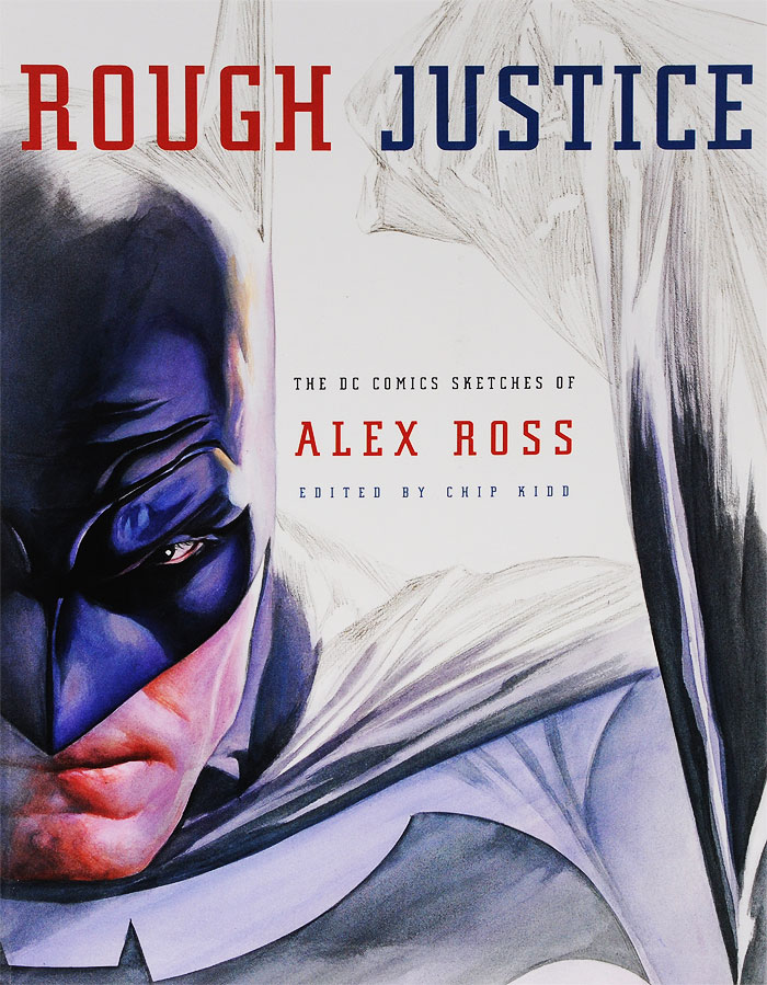 Rough Justice: The DC Comics Sketches of Alex Ross the dc comics guide to coloring and lettering comics