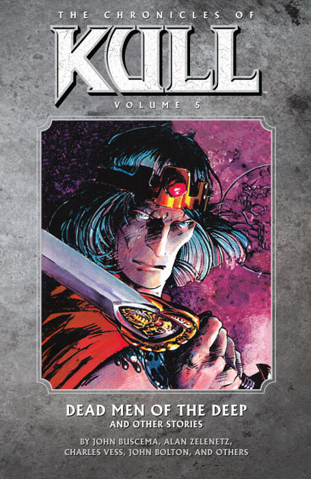 Chronicles of Kull: Volume 5: Dead Men of the Deep and Other Stories chronicles of king conan volume 6 a death in stygia and other stories