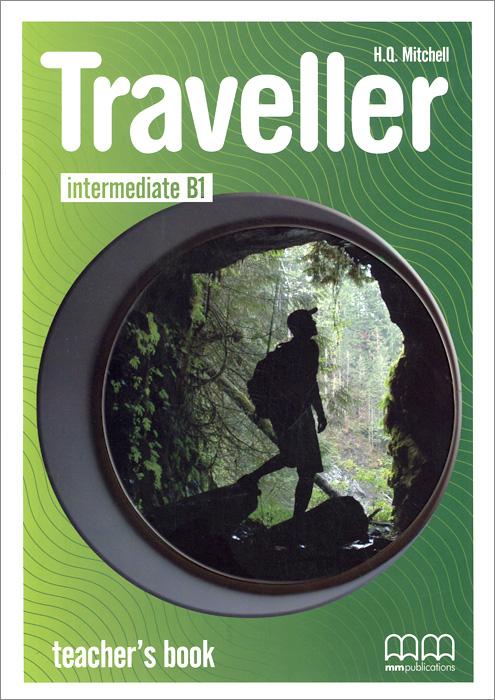 Traveller: Intermediate B1: Teacher's Book mitchell h traveller intermediate b1 student s book