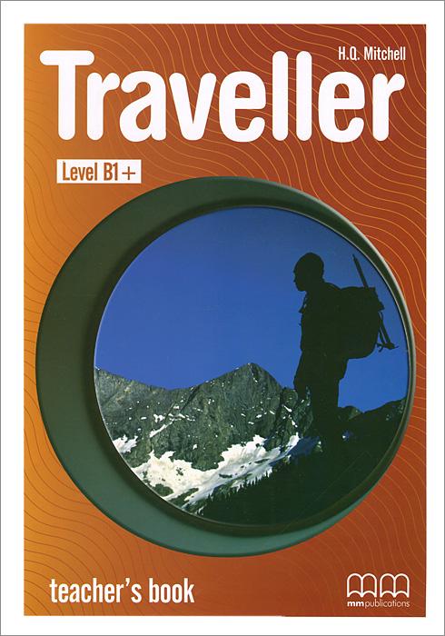 Traveller: Level B1+: Teacher's Book mitchell h traveller intermediate b1 student s book