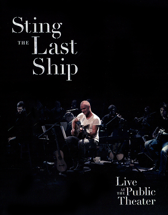 Sting The Last Ship. Live at The Public Theater sting sting the complete studio collection 16 lp