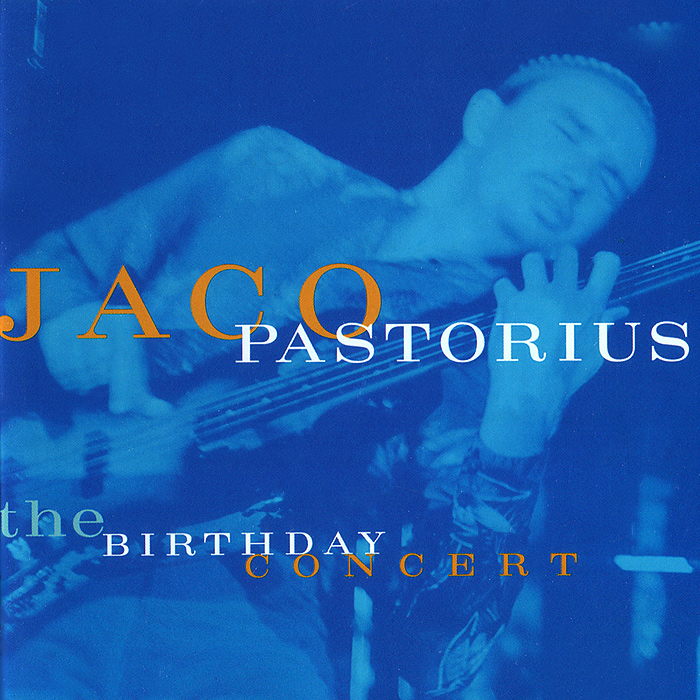Жако Пасториус Jaco Pastorius. The Birthday Concert