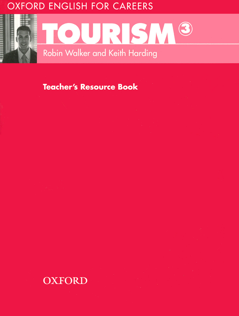 Oxford English for Careers: Tourism 3: Teacher's Resource Book morris c flash on english for tourism second edition