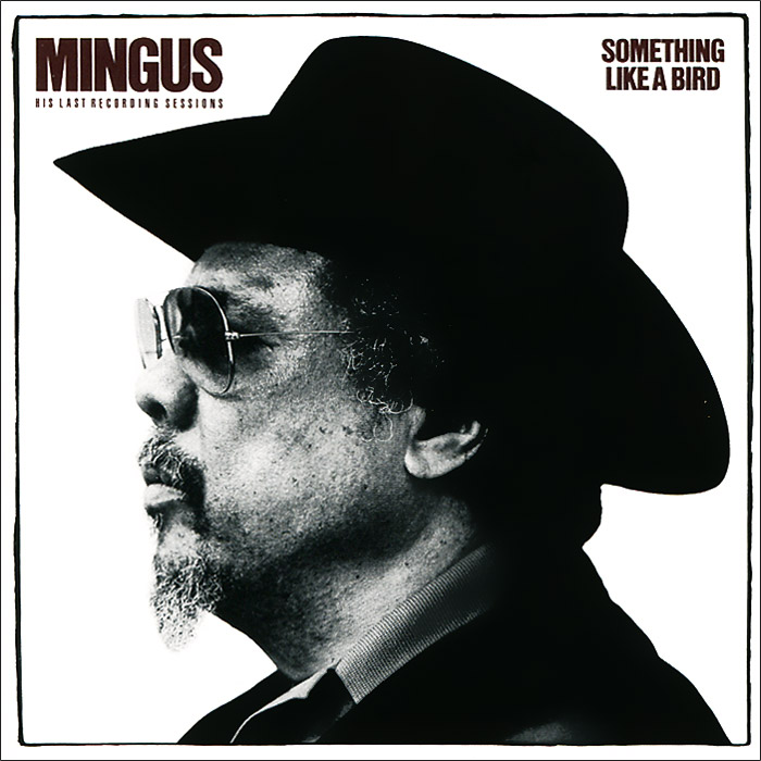 Чарльз Мингус Charles Mingus. Something Like a Bird something like an autobiography