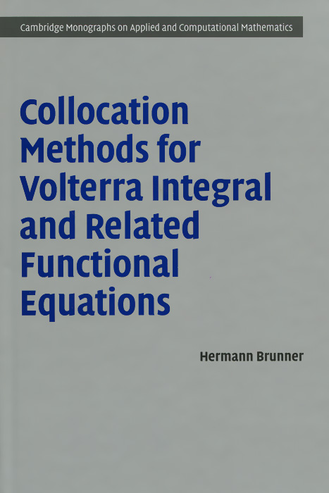 Collocation Methods for Volterra Integral and Related Functional Differential Equations s lui h numerical analysis of partial differential equations